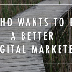 Who Wants to Be a Better Digital Marketer?