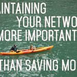 Maintaining Your Network is More Important Than Saving Money